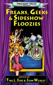 Freaks, Geeks & Sideshow Floozies edited by Tina Jens and John Weagly